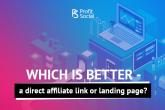 Which is Better - a Direct Affiliate Link or Landing Page